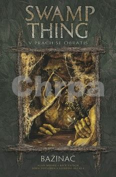 Alan Moore, Stephen Bissette, John Totleben: Swamp Thing - Bažináč 5 - V prach se obrátíš cena od 342 Kč