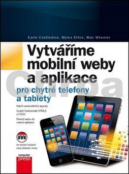 Earle Castledine, Myles Eftos, Max Wheeler: Vytváříme mobilní web a aplikace pro chytré telefony a tablety cena od 271 Kč
