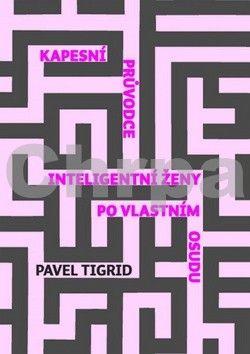 Pavel Tigrid: Kapesní průvodce inteligentní ženy po vlastním osudu cena od 242 Kč