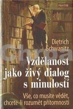 Dietrich Schwanitz: Vzdělanost jako živý dialog s minulostí cena od 405 Kč
