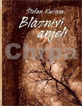 Štefan Kuzma: Blázniví anjeli cena od 128 Kč
