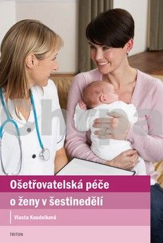 Koudelková Vlasta: Ošetřovatelská péče o ženy v šestinedělí cena od 114 Kč