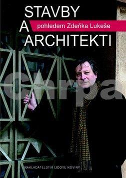 Zdeněk Lukeš: Stavby a architekti pohledem Zdeňka Lukeše cena od 0 Kč