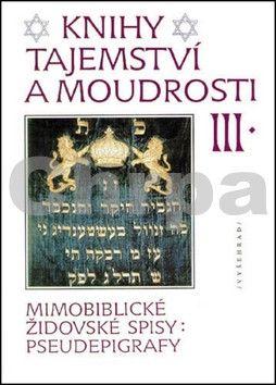 Soušek Zdeněk ThDr.: Knihy tajemství a moudrosti III. - Mimobiblické židovské spisy – pseudepigrafy cena od 231 Kč