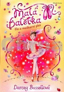 Bussellová Darcey: Malá Baletka 3 - Ela a maškarní ples cena od 127 Kč