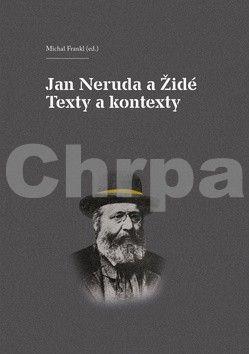 Michal Frankl, Jindřich Toman: Jan Neruda a Židé - Texty a kontexty cena od 146 Kč