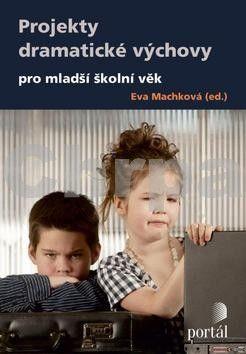 Eva Machková: Projekty dramatické výchovy pro mladší školní věk cena od 232 Kč