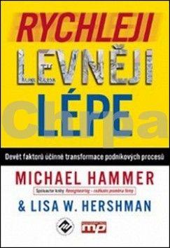 Hammer Michael, Hershman Lisa W.: Rychleji, levněji, lépe - Devět faktorů účinné transformace podnikových procesů cena od 322 Kč