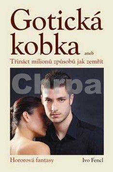 Ivo Fencl: Gotická kobka - Třináct milionů způsobů jak zemřít cena od 155 Kč