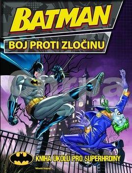 Zenkl Petr: Batman boj proti zločinu - Kniha úkolů pro superhrdinu cena od 77 Kč