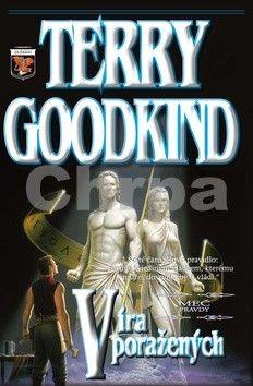 Terry Goodkind: Meč pravdy 6 - Víra poražených cena od 274 Kč