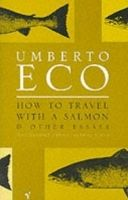 HOW TO TRAVEL WITH SALMON: AND OTHER ESSAYS cena od 238 Kč