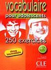 CLE International VOCABULAIRE POUR ADOLESCENTS 250 EXERCICES: NIVEAU INTERMEDIAIRE cena od 271 Kč