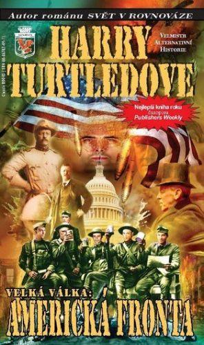 Turtledove Harry: Velká Válka 1 - Americká fronta cena od 161 Kč