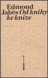 Edmond Jabés: Od knihy ke knize cena od 184 Kč