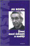 Jiří Kosta: Život mezi úzkostí a nadějí - Jiří Kosta cena od 130 Kč