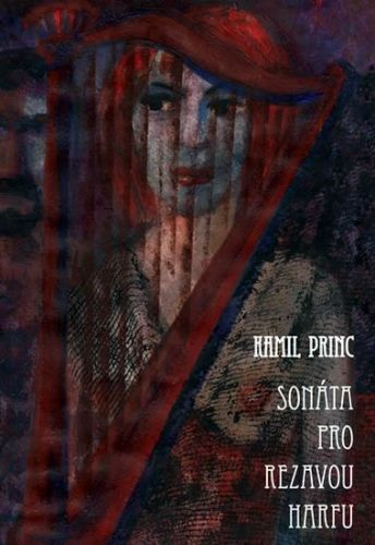Kamil Princ: Sonáta pro rezavou harfu cena od 132 Kč