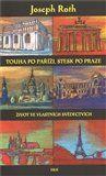 Joseph Roth: Touha po Paříži, stesk po Praze cena od 206 Kč