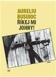 Aureliu Busuioc: Říkej mi Johny! cena od 157 Kč
