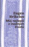 Eugen Brikcius: Můj nejlepší z možných životů cena od 185 Kč