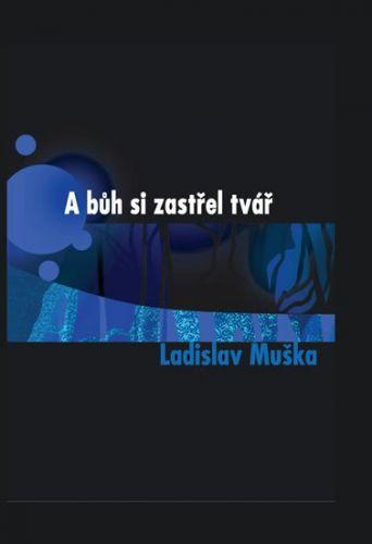 Ladislav Muška: A bůh si zastřel tvář cena od 179 Kč