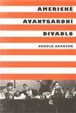 Arnold Aronson: Americké avantgardní divadlo cena od 222 Kč
