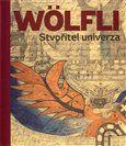 Adolf Wölfli: ADOLF WÖLFLI STVOŘITEL UNIVERZA cena od 892 Kč