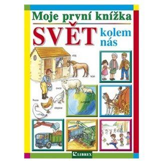 Kolektiv autorů: Moje první knížka Svět kolem nás cena od 95 Kč