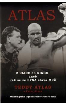 Teddy Atlas: Atlas - Z Ulice do Ringu: aneb Jak se ze Syna stává Muž cena od 253 Kč