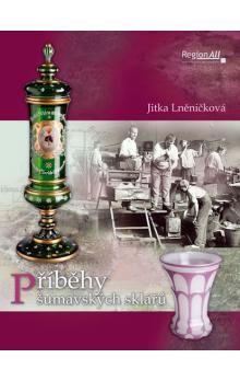 Jitka Lněničková: Příběhy šumavských sklářů cena od 178 Kč
