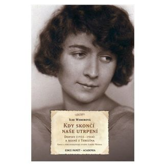 Ilse Weberová: Kdy skončí naše utrpení - Dopisy (1933–1944) a básně z Terezína cena od 234 Kč