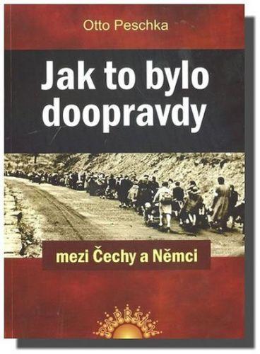 Otto Peschka: Jak to bylo doopravdy mezi Čechy a Němci cena od 169 Kč