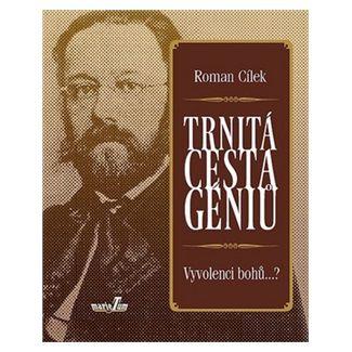 Roman Cílek: Trnitá cesta géniů cena od 126 Kč