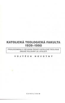 Vojtěch Novotný: Katolická teologická fakulta 1939-1990 cena od 383 Kč