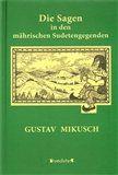 Gustav Mikusch: Die Sagen in den mährischen Sudetengegendem cena od 182 Kč