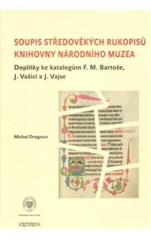 Michal Dragoun: Soupis středověkých rukopisů knihovny Národního muzea cena od 283 Kč