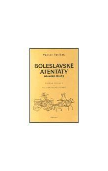 Václav Tatíček: Boleslavské atentáty - Atentát čtvrtý cena od 135 Kč