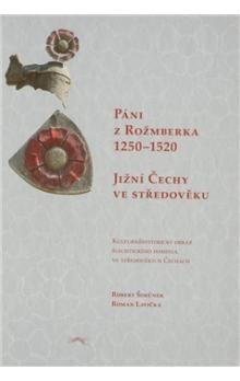 Robert Šimůnek, Roman Lavička: PÁNI Z ROŽMBERKA 1250Ä1520 JIŽNÍ ČECHY VE STŘEDOVĚKU cena od 326 Kč