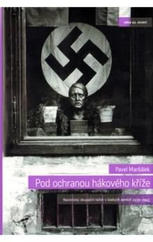 Pavel Maršálek: Pod ochranou hákového kříže - Nacistický okupační režim v českých zemích 1939-1945 cena od 279 Kč