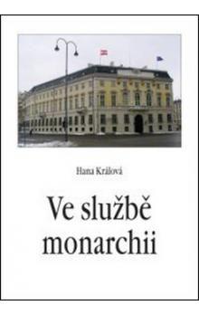 Hana Králová: Ve službě monarchii - Rakouská a rakousk cena od 135 Kč