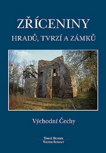 Viktor Sušický, Tomáš Durdík: Zříceniny hradů, tvrzí a zámků - Východní Čechy cena od 545 Kč