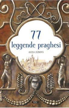 Alena Ježková: 77 leggende praghesi / 77 pražských legend (italsky) cena od 305 Kč
