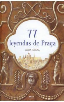 Alena Ježková: 77 leyendas de Praga / 77 pražských legend (španělsky) cena od 280 Kč