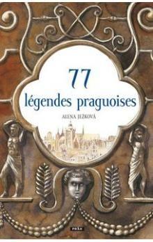 Alena Ježková: 77 légendes praguoises / 77 pražských legend (francouzsky) cena od 287 Kč