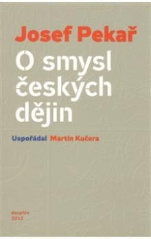 Josef Pekař, Martin Kučera: O smysl českých dějin cena od 324 Kč