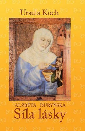 Ursula Koch: Alžběta Durynská - Síla lásky cena od 128 Kč