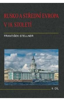 František Stellner: Rusko a střední Evropa v 18. století - II. díl cena od 205 Kč
