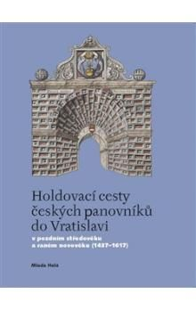 Mlada Holá: Holdovací cesty českých panovníků do Vratislavi cena od 206 Kč