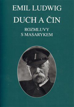 Emil Ludwig: Duch a čin. Rozmluvy s Masarykem cena od 248 Kč