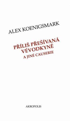 Alex Koenigsmark: Příliš přešívaná vévodkyně a jiné causerie cena od 92 Kč